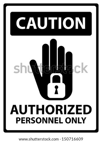 Black and White Caution Plate For Safety Present By Authorized Personnel Only Text With Hand and Key Lock Sign Isolated on White Background  - stock photo