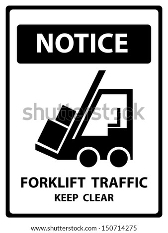 Black and White Notice Plate For Safety Present By Notice and Forklift Traffic Keep Clear Text With Forklift Sign Isolated on White Background  - stock photo
