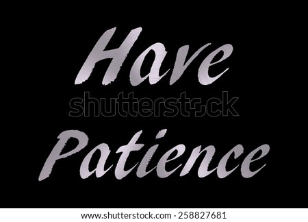black foreground with have patience cut out with a brushed metal background - stock photo