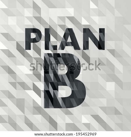 black white low poly plan b symbol with unusual triangle background  - stock photo