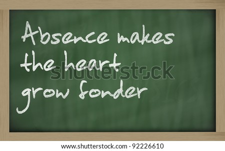"Blackboard writings "" Absence makes the heart grow fonder "" - stock photo"