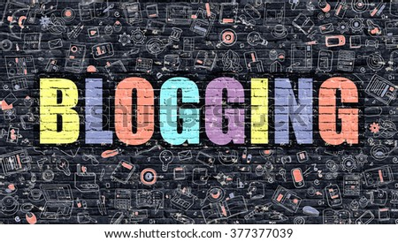 Blogging - Multicolor Concept on Dark Brick Wall Background with Doodle Icons Around. Modern Illustration with Elements of Doodle Design Style.Blogging on Dark Wall. Blogging Concept.Blogging. - stock photo