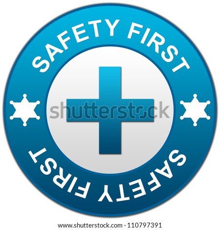 Blue Circle Glossy Style Safety First Sign Isolated on White Background - stock photo