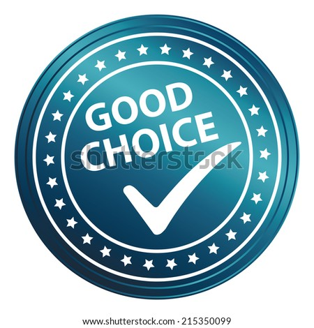 Blue Circle Metallic Style Good Choice Sticker, Label, Badge or Icon Isolated on White Background