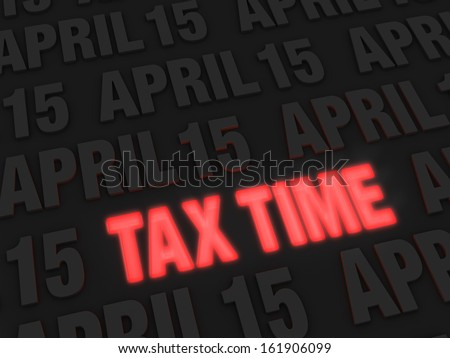 """Bold, glowing red """"TAX TIME"""" on a dark background of """"APRIL 15""""s warns of approaching Tax Day - stock photo"""