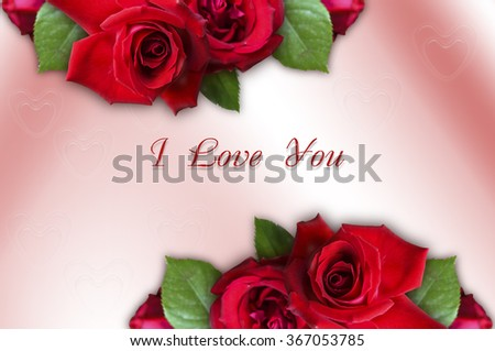 Borders of red roses together with I Love You