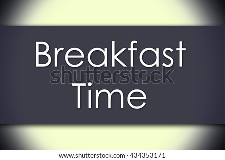 Breakfast Time - business concept with text - horizontal image