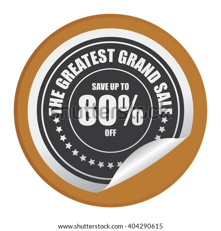 Brown Circle Save Up To 80% Off The Greatest Grand Sale Product Label, Campaign Promotion Infographics Flat Icon, Peeling Sticker, Sign Isolated on White Background  - stock photo