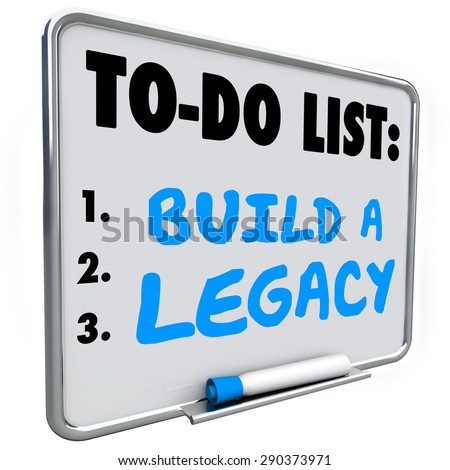 Build a Legacy words written on a dry erase message board to illustrate the need to leave a lasting impression in future or history for people to remember you - stock photo