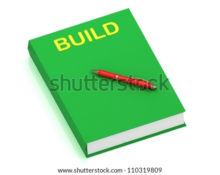 BUILD inscription on cover book and red pen on the book. 3D illustration isolated on white background - stock photo