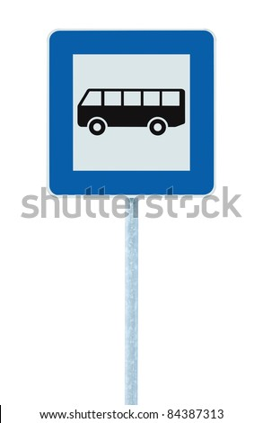 Bus Stop Sign on post pole, traffic road roadsign, blue isolated signage signpost - stock photo