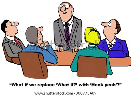 """Business and education cartoon that shows a meeting with one manager standing and saying, 'what if we replace """"what if"""" with """"heck yeah""""?. - stock photo"""