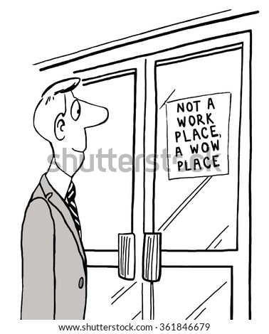 Business cartoon about corporate culture.  The company is not a 'work place'.  It is  'WOW' place.