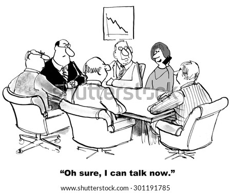 Business cartoon of a meeting that is in progress, businesswoman is on her cellphone and saying, 'oh sure, I can talk now'. - stock photo
