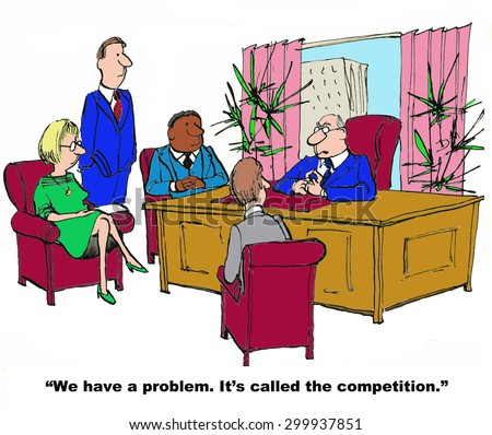Business cartoon of business leader with managers saying, 'we have a problem.  It's called the competition'. - stock photo