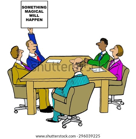 Business cartoon of meeting and businessman raising sign that reads, 'something magical will happen'. - stock photo