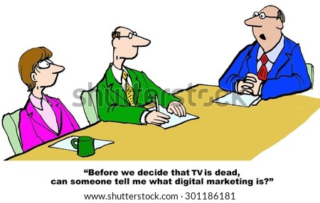 Business cartoon showing a meeting and businessman asking, 'before we decide that TV is dead, can someone tell me what digital marketing is?'. - stock photo