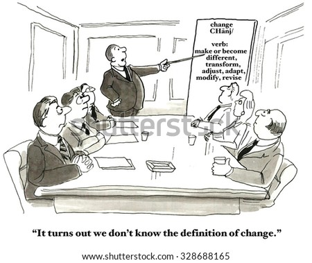 Business cartoon showing businesspeople in a meeting.  Leader points to chart on 'Change' and says, 'It turns out we don't know the definition of change'.