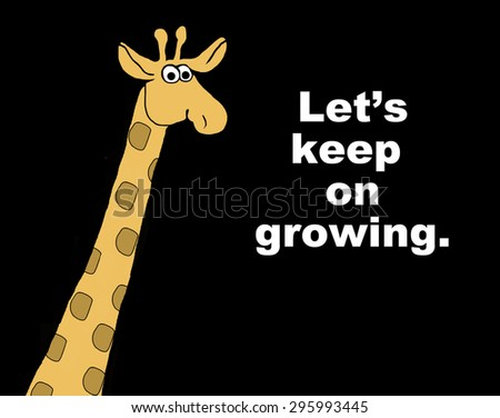 Business cartoon showing giraffe and the words 'let's keep on growing'. - stock photo
