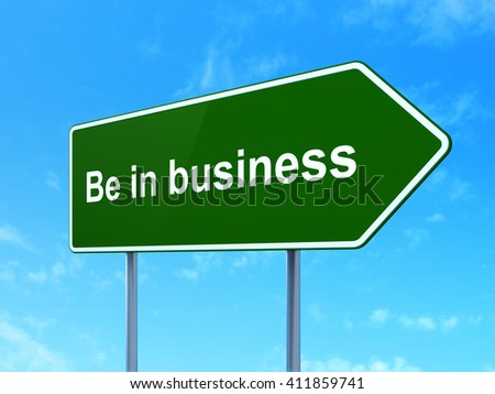 Business concept: Be in business on green road highway sign, clear blue sky background, 3D rendering