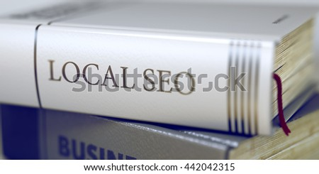 Business Concept: Closed Book with Title Local SEO in Stack, Closeup View. Local SEO - Leather-bound Book in the Stack. Closeup. Local SEO - Closeup of the Book Title. Closeup View. Toned Image. 3D. - stock photo