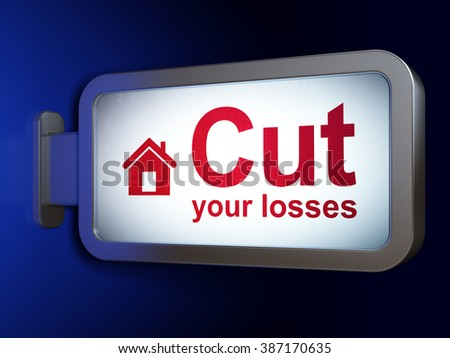 Business concept: Cut Your losses and Home on billboard background