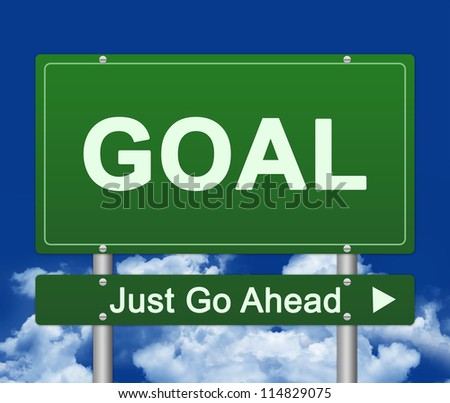 Business Concept Present By Green Goal Just Go Ahead Street Sign Against A Blue Sky Background - stock photo