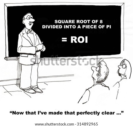 Business, education and finance cartoon showing man at blackboard with complicated equation for ROI, 'Now that I've made that perfectly clear... '. - stock photo