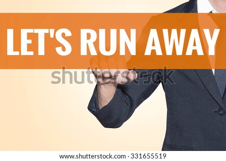 Business man Lets Run Away word touch on virtual screen orange background - stock photo
