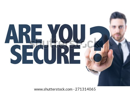 Business man pointing the text: Are You Secure? - stock photo