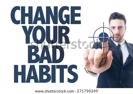 Business man pointing the text: Change Your Bad Habits - stock photo