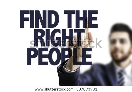 Business man pointing the text: Find The Right People - stock photo