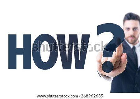 Business man pointing the text: How? - stock photo