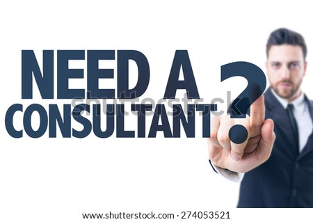 Business man pointing the text: Need a Consultant? - stock photo