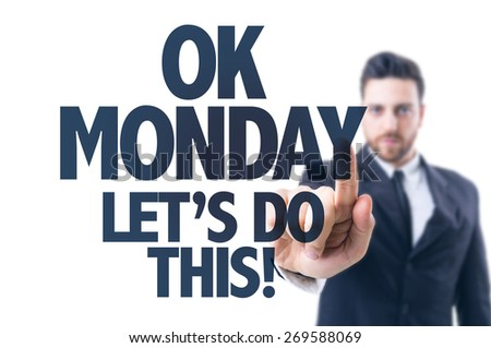 Business man pointing the text: Ok Monday. Let's Do This - stock photo