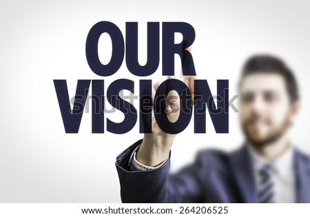 Business man pointing the text: Our Vision - stock photo