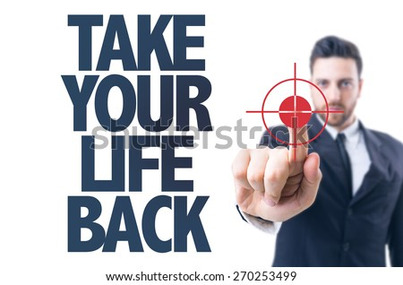 Business man pointing the text: Take Your Life Back - stock photo
