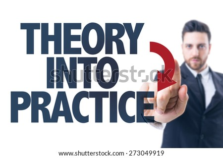 Business man pointing the text: Theory Into Practice - stock photo