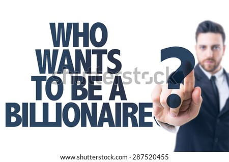 Business man pointing the text: Who Wants To Be a Billionaire? - stock photo