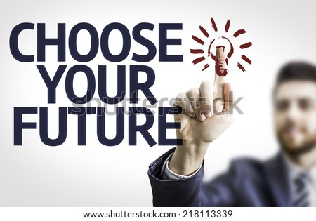 Business man pointing to transparent board with text: Choose your Future - stock photo