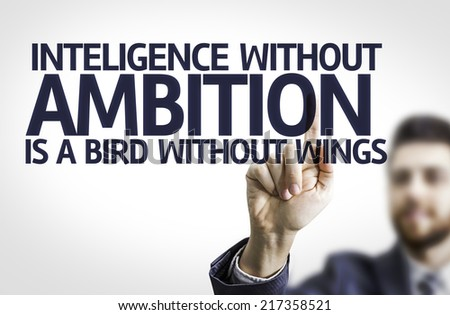 Business man pointing to transparent board with text: Intelligence With our Ambition is a Bird without Wings - stock photo