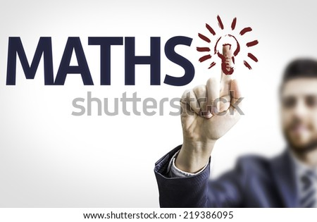 Business man pointing to transparent board with text: Maths