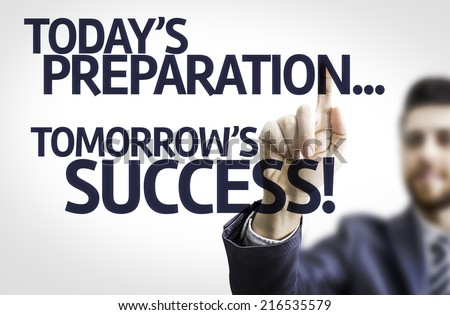 Business man pointing to transparent board with text: Todays Preparation, Tomorrows Success! - stock photo