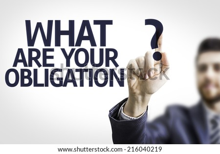 Business man pointing to transparent board with text: What are Your Obligation?  - stock photo