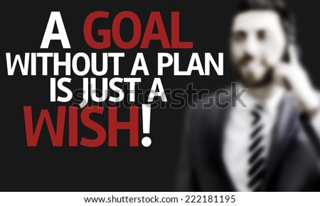 Business man with the text A Goal without a Plan is Just a Wish in a concept image - stock photo