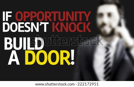 Business man with the text If Opportunity Doesn't Knock Build a Door in a concept image - stock photo