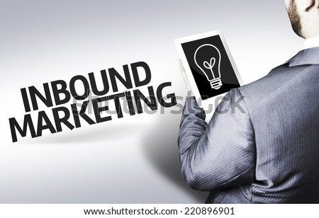 Business man with the text Inbound Marketing in a concept image - stock photo