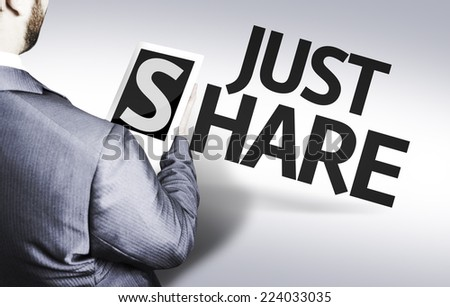Business man with the text Just Share in a concept image - stock photo