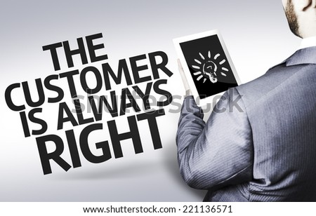 Business man with the text The Customer Is Always Right in a concept image - stock photo