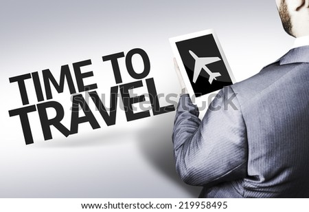 Business man with the text Time to Travel in a concept image - stock photo